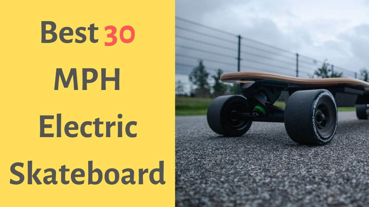 30 MPH Electric Skateboards