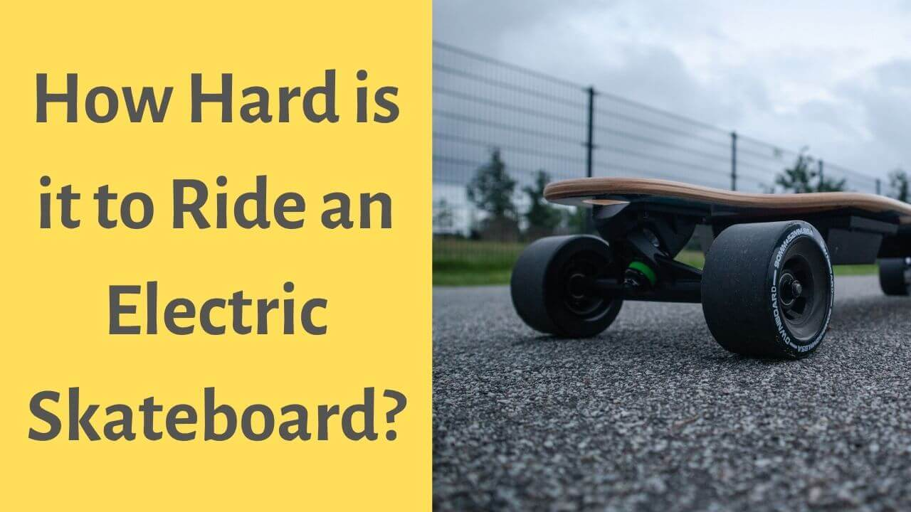 How Hard is It to Ride an Electric Skateboard